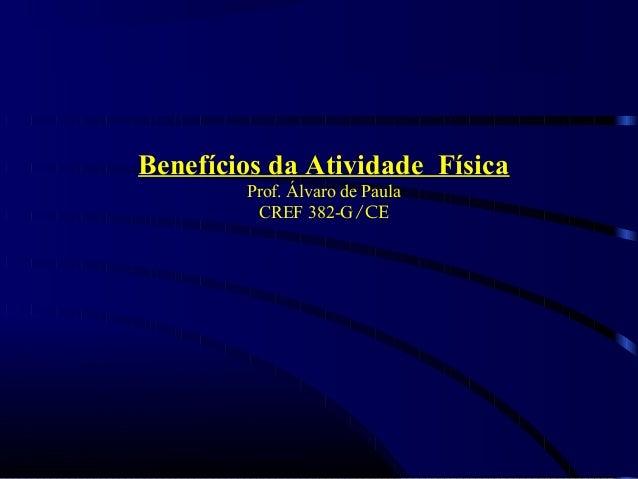 Benefícios da Atividade Física  Prof. Álvaro de Paula  CREF 382-G ∕ CE