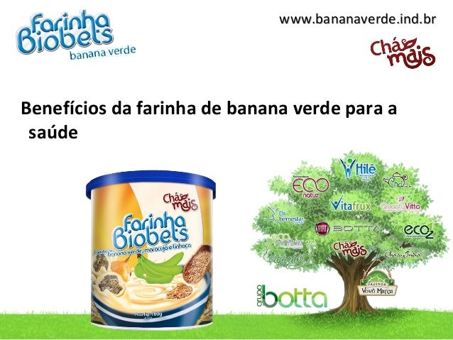 www.bananaverde.ind.brwww.bananaverde.ind.brBenefícios da farinha de banana verde para asaúde