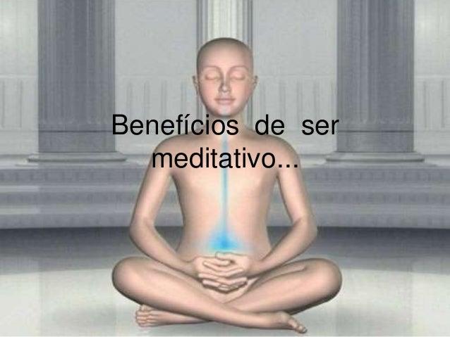 Benefícios de ser meditativo...