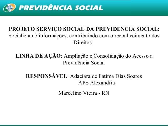 1 PROJETO SERVIÇO SOCIAL DA PREVIDENCIA SOCIAL: Socializando informações, contribuindo com o reconhecimento dos Direitos. ...