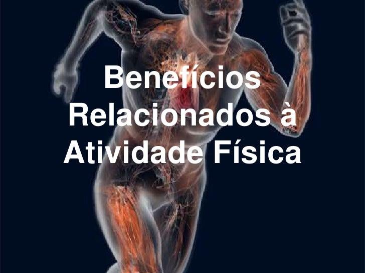 Benefícios Relacionados à Atividade Física<br />