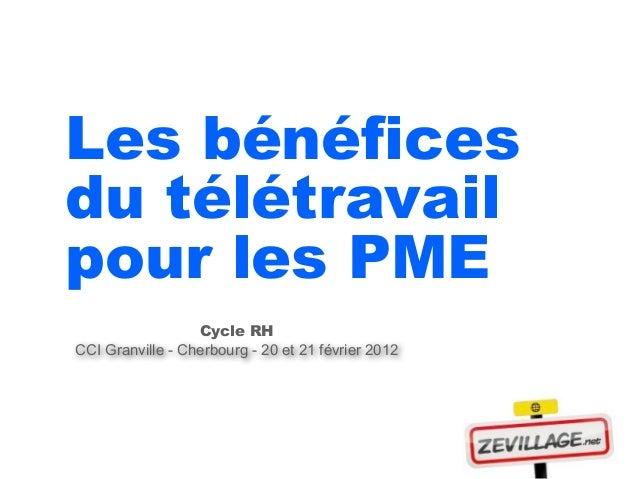 Les bénéficesdu télétravailpour les PME                  Cycle RHCCI Granville - Cherbourg - 20 et 21 février 2012