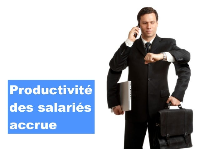 Productivitédes salariésaccrue