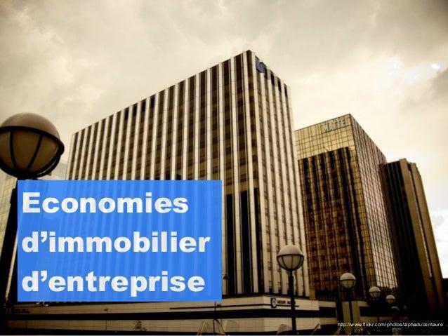Economiesd'immobilierd'entreprise               http://www.flickr.com/photos/alphaducentaure