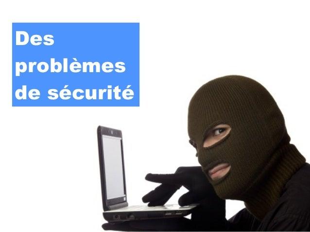 Desproblèmesde sécurité
