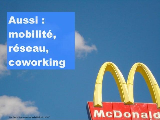 Aussi :mobilité,réseau,coworkinghttp://www.flickr.com/photos/jakalito/2145192997
