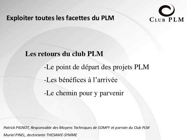 Les retours du club PLM -Le point de départ des projets PLM -Les bénéfices à l'arrivée -Le chemin pour y parvenir Exploite...