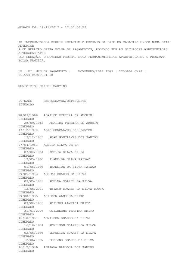GERADO EM: 12/11/2012 - 17.30.56.53AS INFORMACOES A SEGUIR REFLETEM O ESPELHO DA BASE DO CADASTRO UNICO NUMA DATAANTERIORA...
