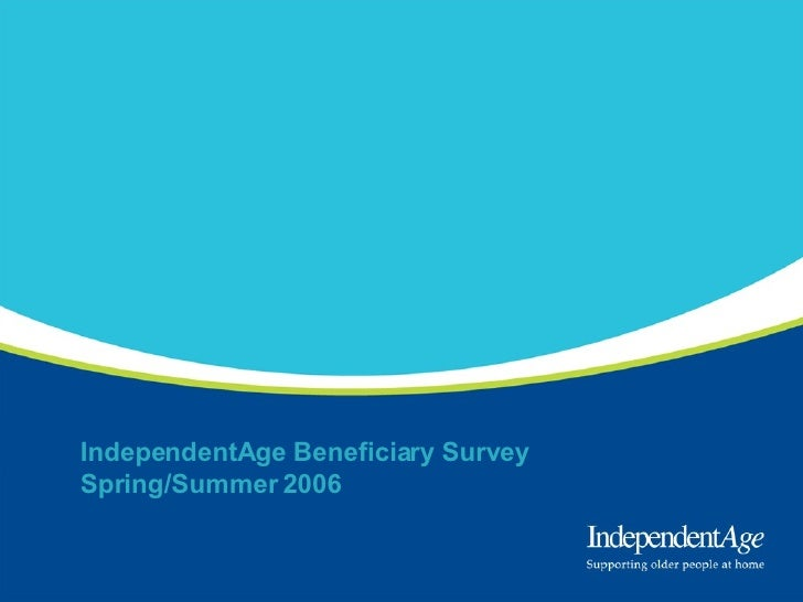IndependentAge Beneficiary Survey Spring/Summer 2006