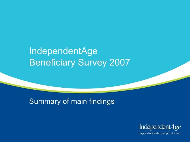 IndependentAge Beneficiary Survey 2007 Summary of main findings