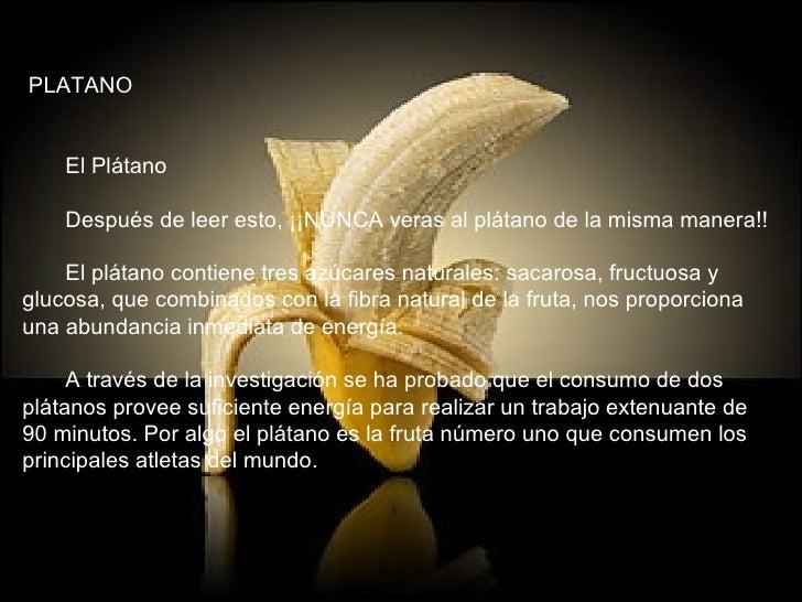 PLATANO  El Plátano  Después de leer esto, ¡¡NUNCA veras al plátano de la misma manera!!  El plátano con...