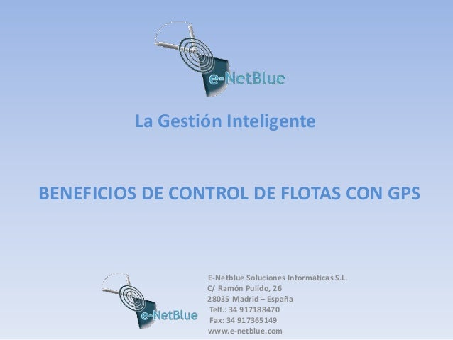 BENEFICIOS DE CONTROL DE FLOTAS CON GPS E-Netblue Soluciones Informáticas S.L. C/ Ramón Pulido, 26 28035 Madrid – España T...