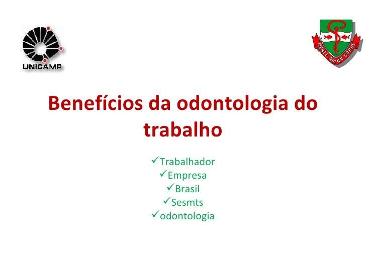 Benefícios da odontologia do trabalho <ul><li>Trabalhador </li></ul><ul><li>Empresa </li></ul><ul><li>Brasil </li></ul><ul...