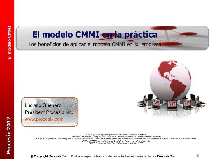 El modelo CMMI                   Luciano Guerrero                   President Procesix Inc.Procesix 2012                  ...