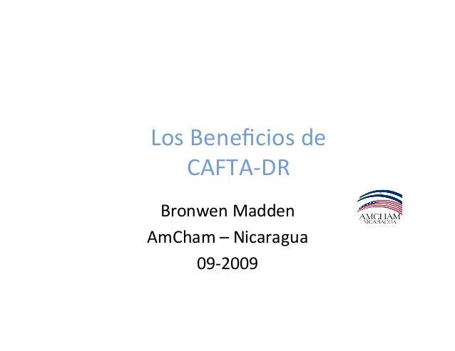 Los Beneficios de  CAFTA-‐DR Bronwen Madden AmCham – Nicaragua 09-‐2009