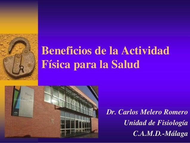 Beneficios de la Actividad Física para la Salud Dr. Carlos Melero Romero Unidad de Fisiología C.A.M.D.-Málaga