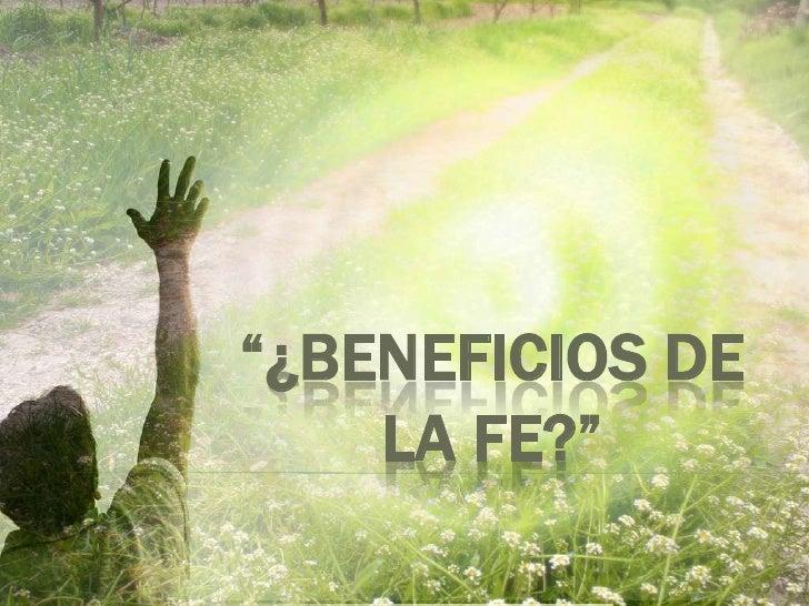 """""""¿Beneficios de la Fe?""""<br />"""