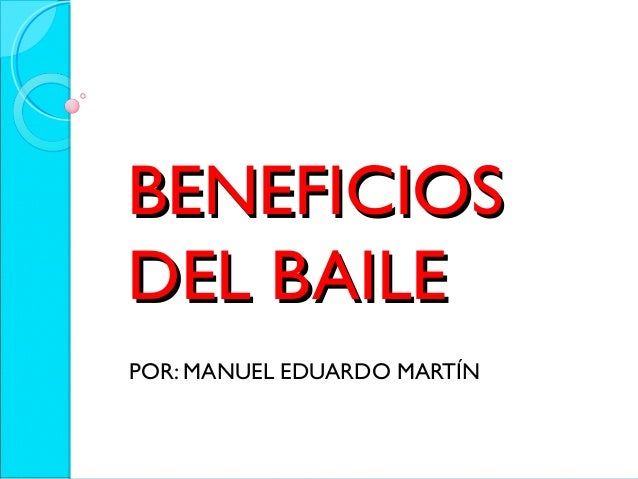 BENEFICIOSBENEFICIOS DEL BAILEDEL BAILE POR: MANUEL EDUARDO MARTÍN