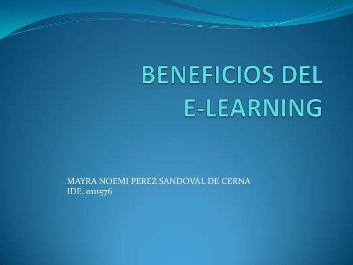 BENEFICIOS DEL                              E-LEARNING<br />MAYRA NOEMI PEREZ SANDOVAL DE CERNA<br />IDE. 0111576<br />