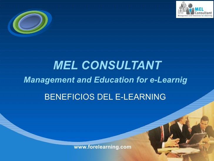 MEL CONSULTANT Management and Education for e-Learnig     BENEFICIOS DEL E-LEARNING www.forelearning.com
