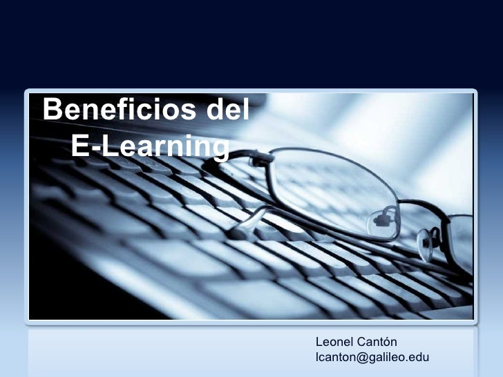 Beneficios del  E-Learning Leonel Cantón  [email_address]
