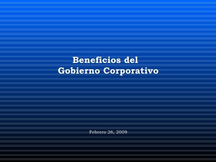 Febrero 26, 2009 Beneficios del  Gobierno Corporativo