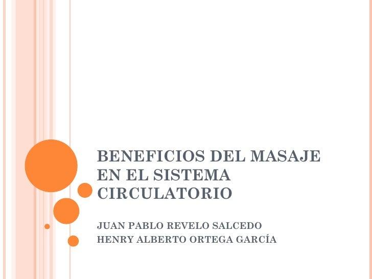 BENEFICIOS DEL MASAJEEN EL SISTEMACIRCULATORIOJUAN PABLO REVELO SALCEDOHENRY ALBERTO ORTEGA GARCÍA