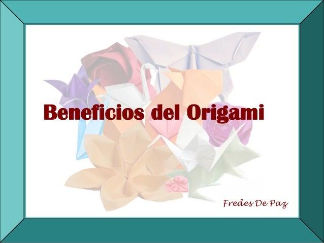 Beneficios del Origami                    Fredes De Paz