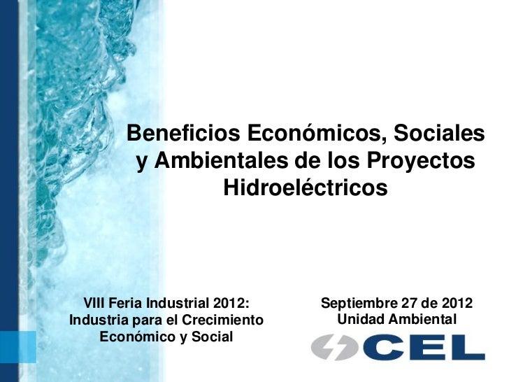 Beneficios Económicos, Sociales         y Ambientales de los Proyectos                 Hidroeléctricos  VIII Feria Industr...