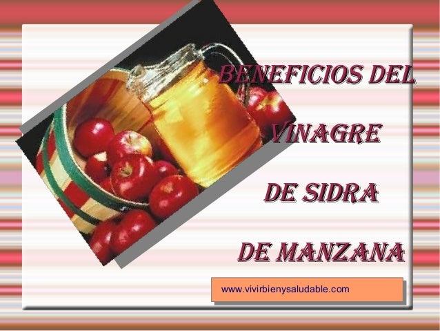www.vivirbienysaludable.com Beneficios delBeneficios del VinagreVinagre de sidrade sidra de Manzanade Manzana