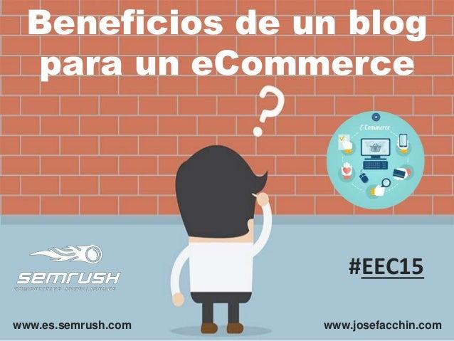 Beneficios de un blog para un eCommerce www.es.semrush.com www.josefacchin.com #EEC15