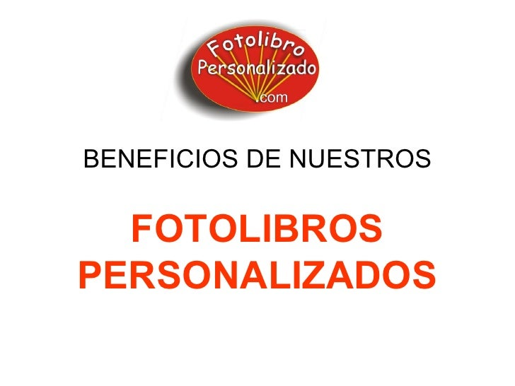 BENEFICIOS DE NUESTROS   FOTOLIBROS PERSONALIZADOS