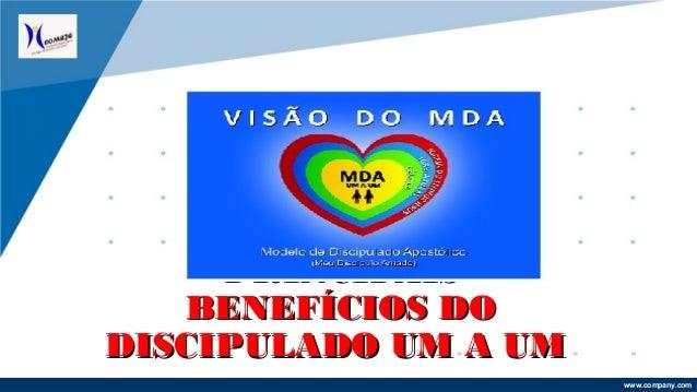 www.company.comwww.company.com PRINCIPAISPRINCIPAIS BENEFÍCIOS DOBENEFÍCIOS DO DISCIPULADO UM A UMDISCIPULADO UM A UM