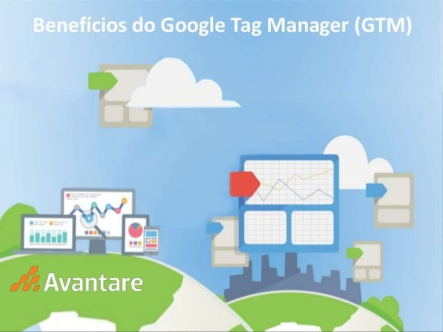 Benefícios do Google Tag Manager (GTM)