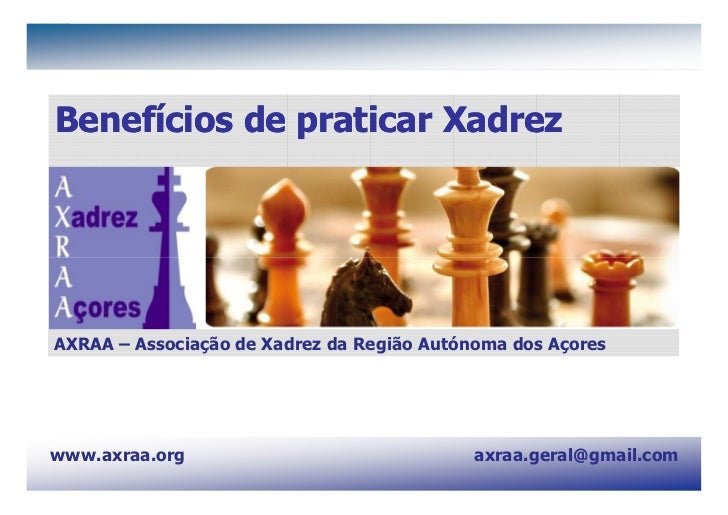 AXRAA - Associação de Xadrez da Região Autónoma dos Açores                 www.axraa.orgBenefícios de praticar XadrezAXRAA...