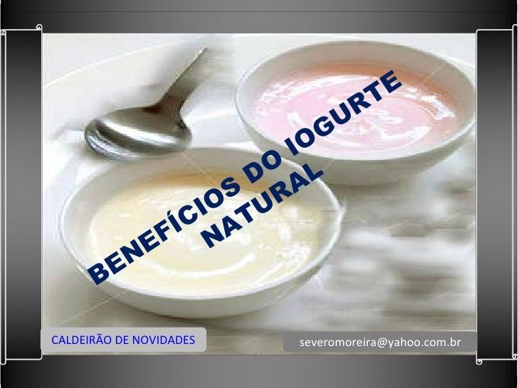 BENEFÍCIOS DO IOGURTE NATURAL CALDEIRÃO DE NOVIDADES [email_address]