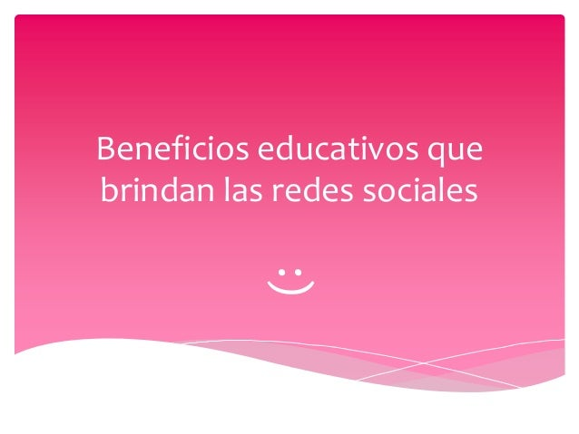 Beneficios educativos que brindan las redes sociales  :)