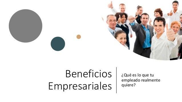 Beneficios Empresariales ¿Qué es lo que tu empleado realmente quiere?