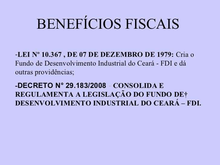 <ul><li>BENEFÍCIOS FISCAIS </li></ul><ul><li>LEI Nº 10.367   , DE 07 DE DEZEMBRO DE 1979:  Cria o Fundo de Desenvolvimento...