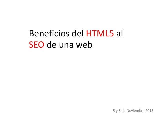 Beneficios del HTML5 al SEO de una web  5 y 6 de Noviembre 2013