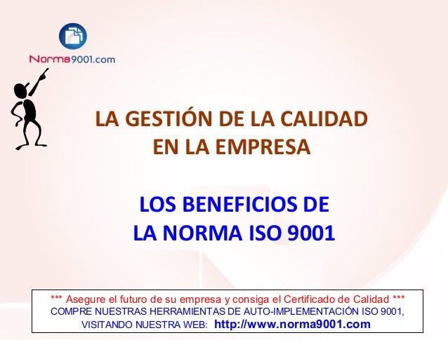 LA GESTIÓN DE LA CALIDAD              EN LA EMPRESA                  LOS BENEFICIOS DE                 LA NORMA ISO 9001**...