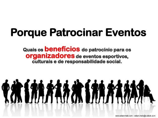 Porque Patrocinar Eventos Quais os benefícios do patrocínio para os organizadores de eventos esportivos, culturais e de re...