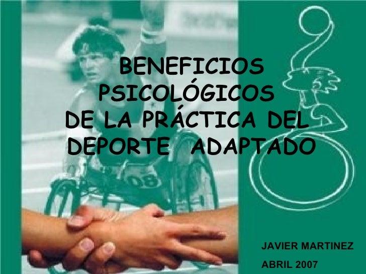 BENEFICIOS PSICOLÓGICOS  DE LA PRÁCTICA DEL  DEPORTE  ADAPTADO JAVIER MARTINEZ ABRIL 2007