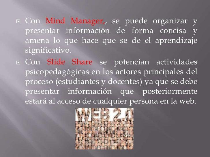    Con Mind Manager,, se puede organizar y    presentar información de forma concisa y    amena lo que hace que se de el ...