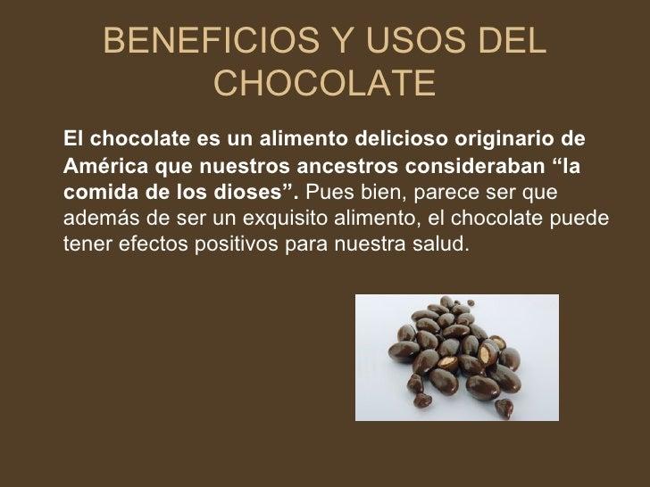 BENEFICIOS Y USOS DEL CHOCOLATE <ul><li>El chocolate es un alimento delicioso originario de América que nuestros ancestros...