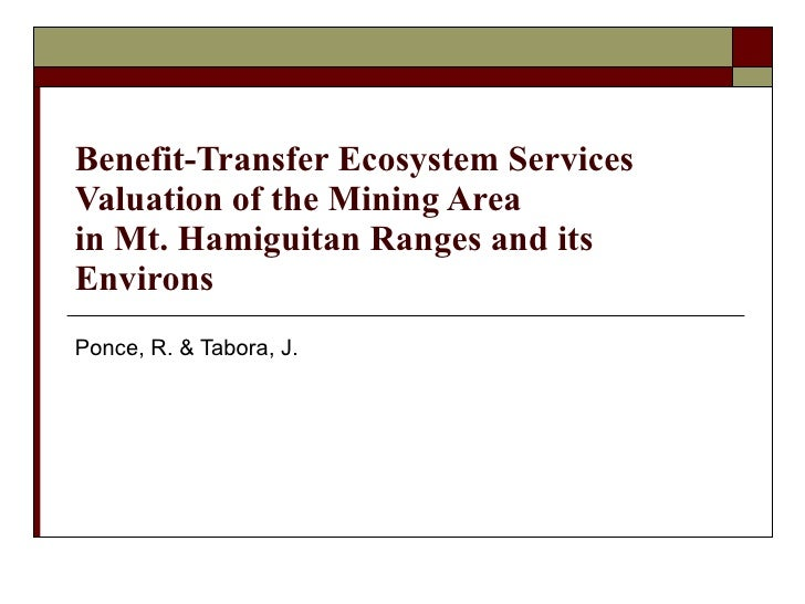 Benefit-Transfer Ecosystem Services Valuation of the Mining Area  in Mt. Hamiguitan Ranges and its Environs Ponce, R. & Ta...