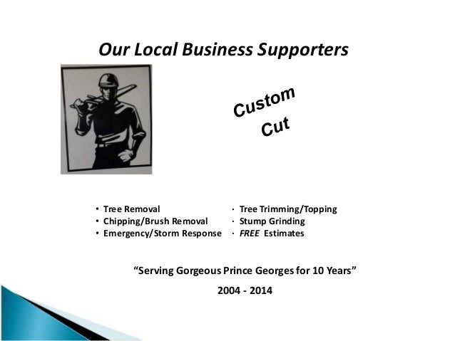 """Our Local Business Supporters """"Serving Gorgeous Prince Georges for 10 Years"""" 2004 - 2014 • Tree Removal · Tree Trimming/To..."""