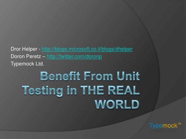 Dror Helper - http://blogs.microsoft.co.il/blogs/dhelper Doron Peretz – http://twitter.com/doronp Typemock Ltd.           ...