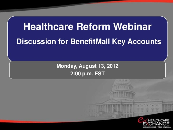 Healthcare Reform WebinarDiscussion for BenefitMall Key Accounts          Monday, August 13, 2012              2:00 p.m. EST