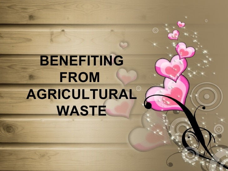 BENEFITING FROM  AGRICULTURAL WASTE